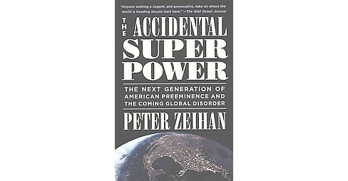 Accidental Superpower : The Next Generation of American Preeminence and the Coming Global Disorder - image 1 of 1