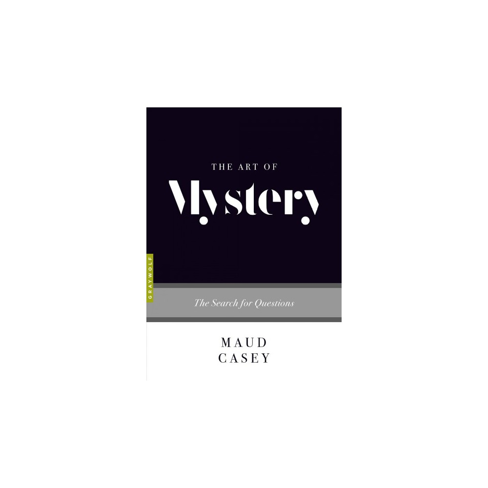 Art of Mystery : The Search for Questions - (Art Of) by Maud Casey (Paperback)