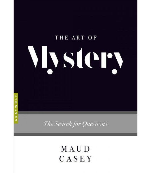 Art of Mystery : The Search for Questions -  (Art Of) by Maud Casey (Paperback) - image 1 of 1
