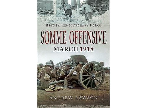 Somme Offensive March 1918 -  by Andrew Rawson (Hardcover) - image 1 of 1