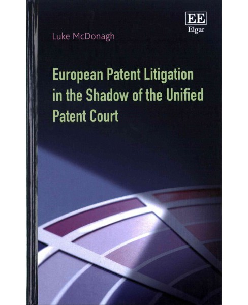 European Patent Litigation in the Shadow of the Unified Patent Court (Hardcover) (Luke Mcdonagh) - image 1 of 1