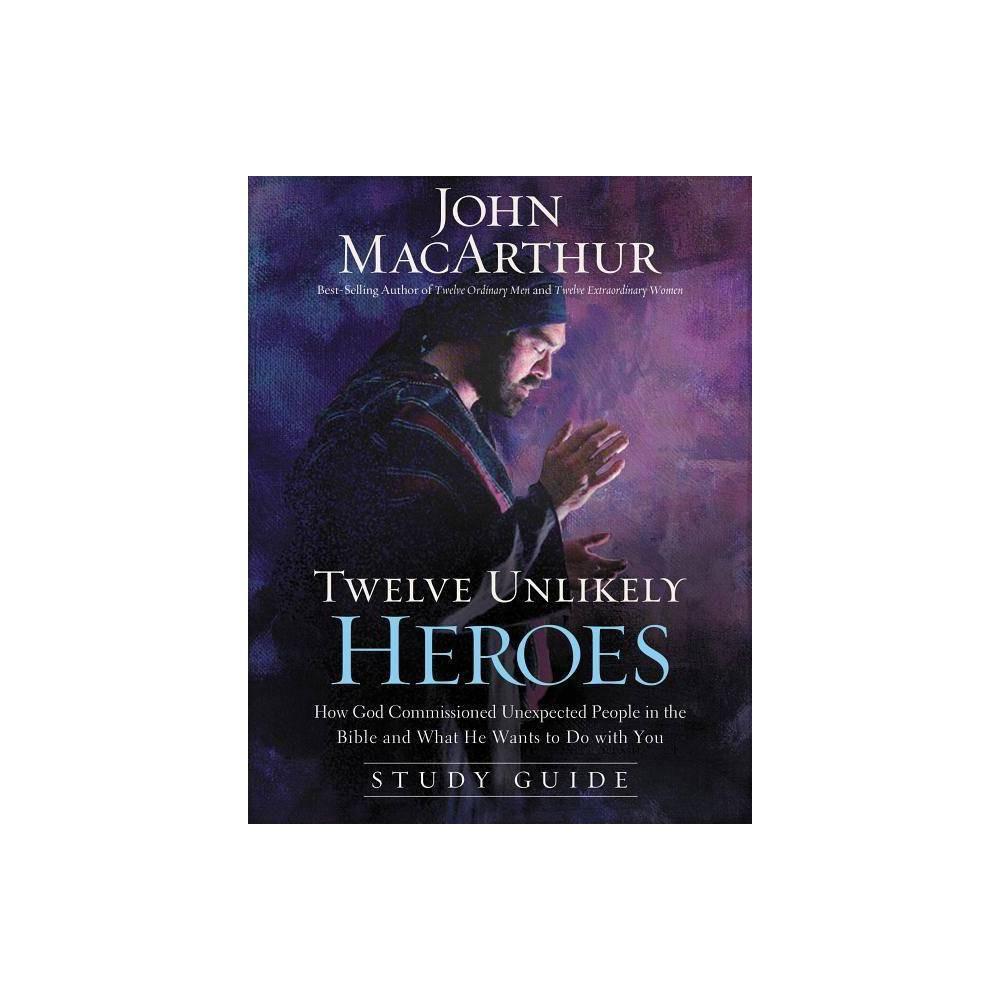 Twelve Unlikely Heroes By John F Macarthur Paperback