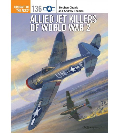 Allied Jet Killers of World War 2 (Paperback) (Stephen Chapis & Andrew Thomas) - image 1 of 1