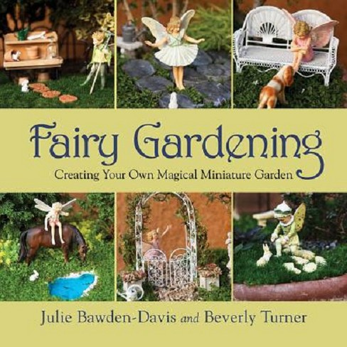 Fairy Gardening : Creating Your Own Magical Miniature Garden (Paperback) (Julie Bawden-Davis & Beverly - image 1 of 1