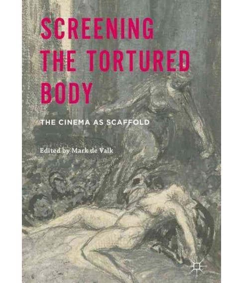 Screening the Tortured Body : The Cinema as Scaffold (Hardcover) - image 1 of 1