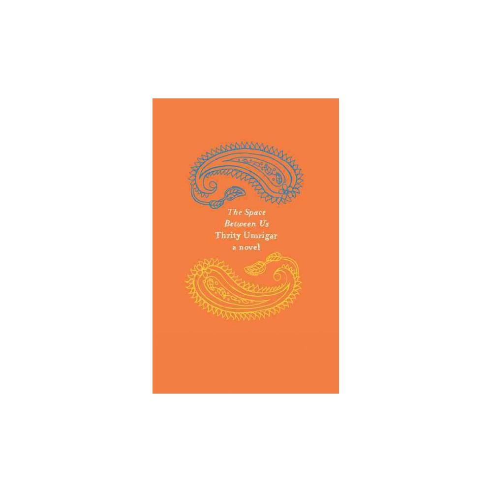 Space Between Us (Reprint) (Paperback) (Thrity Umrigar)