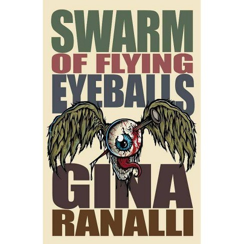 Swarm of Flying Eyeballs - by  Gina Ranalli (Paperback) - image 1 of 1
