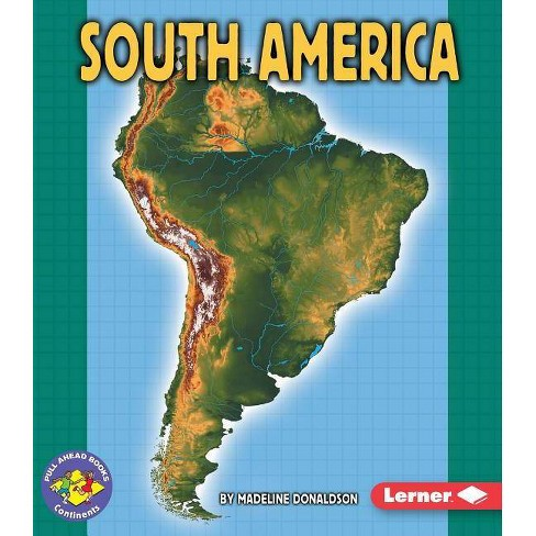 South America - (Pull Ahead Books -- Continents) by  Madeline Donaldson (Paperback) - image 1 of 1