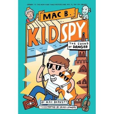 The Sound of Danger (Mac B., Kid Spy #5), Volume 5 - by Mac Barnett (Hardcover)