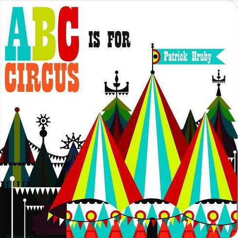 ABC Is for Circus - by  Patrick Hruby (Board_book) - image 1 of 1