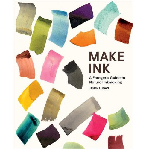 Make Ink : A Forager's Guide to Natural Inkmaking -  by Jason Logan (Hardcover) - image 1 of 1