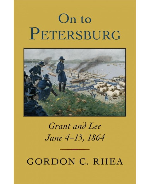 On to Petersburg : Grant and Lee, June 4-15, 1864 (Hardcover) (Gordon C. Rhea) - image 1 of 1