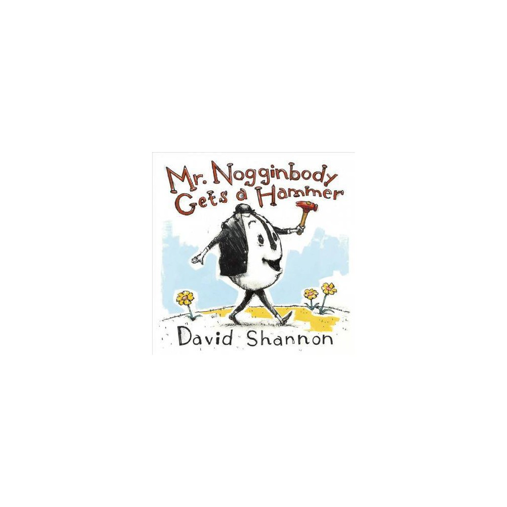 Mr. Nogginbody Gets a Hammer - by David Shannon (Hardcover)