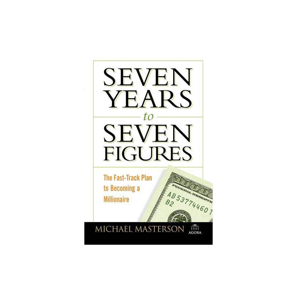 Seven Years to Seven Figures - (Agora) by Michael Masterson (Paperback)
