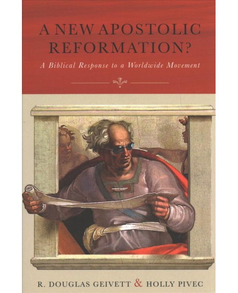 New Apostolic Reformation? : A Biblical Response to a Worldwide Movement -  Reissue (Paperback) - image 1 of 1