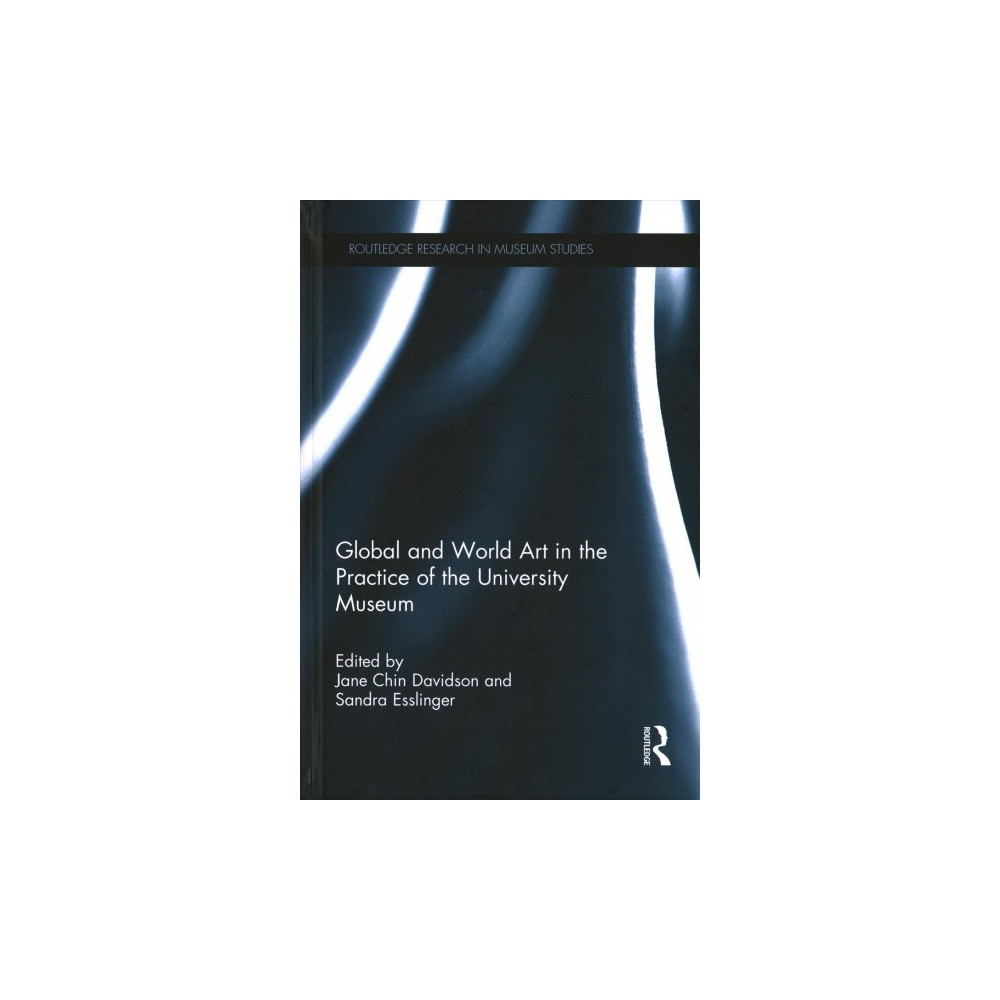 Global and World Art in the Practice of the University Museum : From World Art to Global Art (Hardcover) Global and World Art in the Practice of the University Museum : From World Art to Global Art (Hardcover)