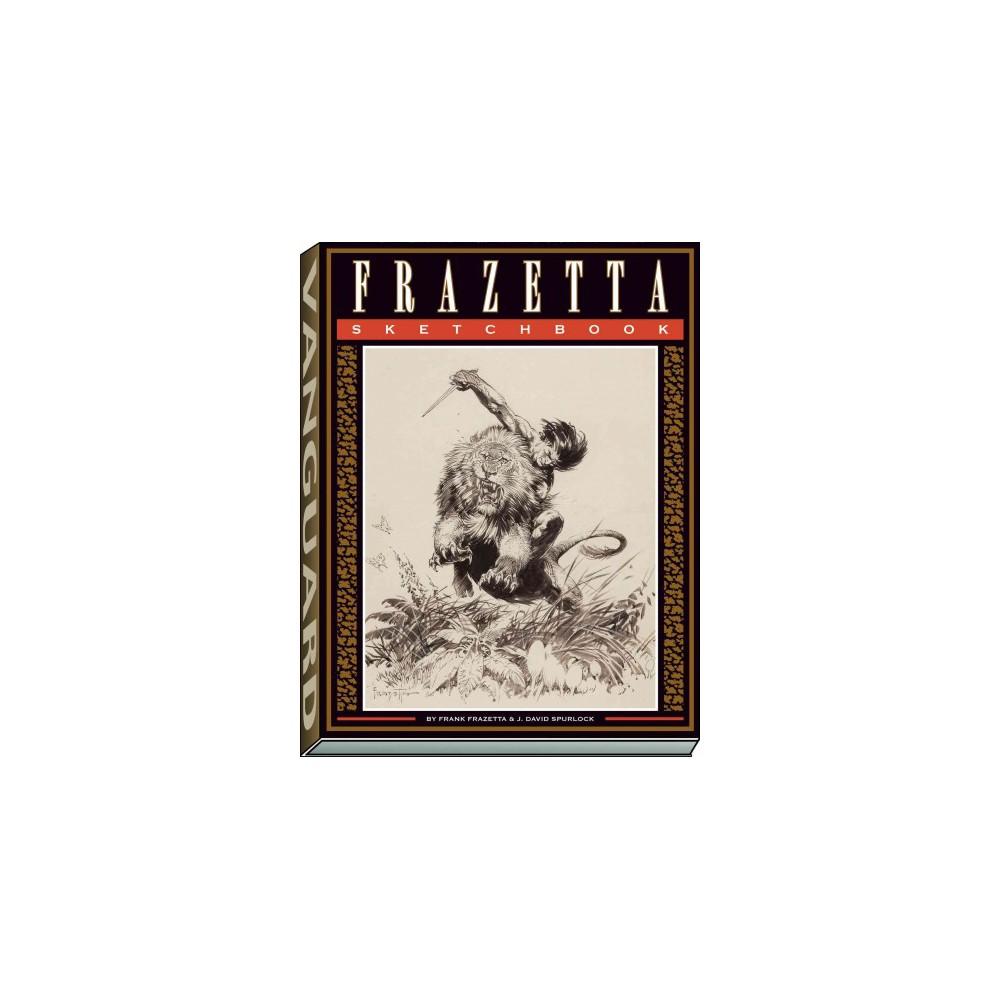 Frazetta Sketchbook - by Frank Frazetta & J. David Spurlock (Paperback)