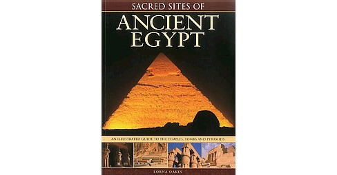 Sacred Sites of Ancient Egypt : The Illustrated Guide to the Temples, Tombs and Pyramids (Paperback) - image 1 of 1