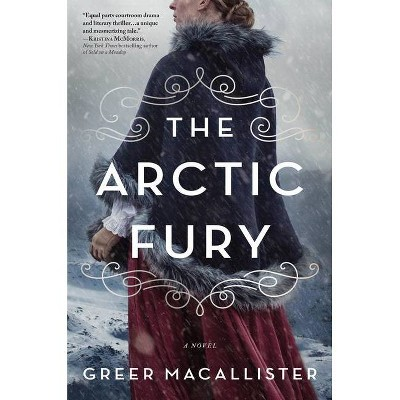 The Arctic Fury - by  Greer Macallister (Hardcover)