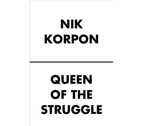 Queen of the Struggle -  by Nik Korpon (Paperback) - image 1 of 1