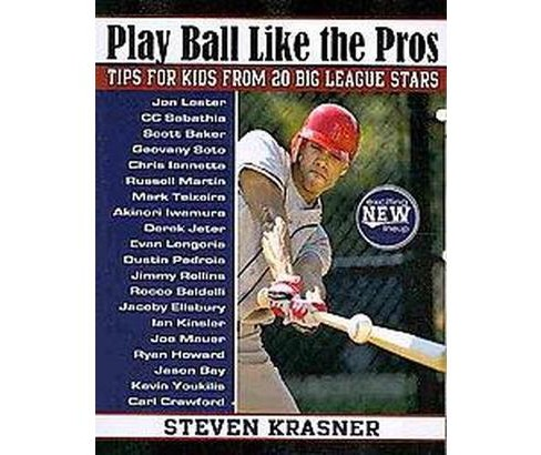 Play Ball Like the Pros : Tips for Kids from 20 Big League Stars (Original) (Paperback) (Steven Krasner) - image 1 of 1