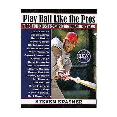 870a0da8ad Play Ball Like The Pros   Tips For Kids From 20 Big League Stars (Original)  (Paperback) (Steven Krasner)   Target