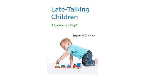 Late-Talking Children : A Symptom or a Stage? (Hardcover) (Stephen Camarata) - image 1 of 1