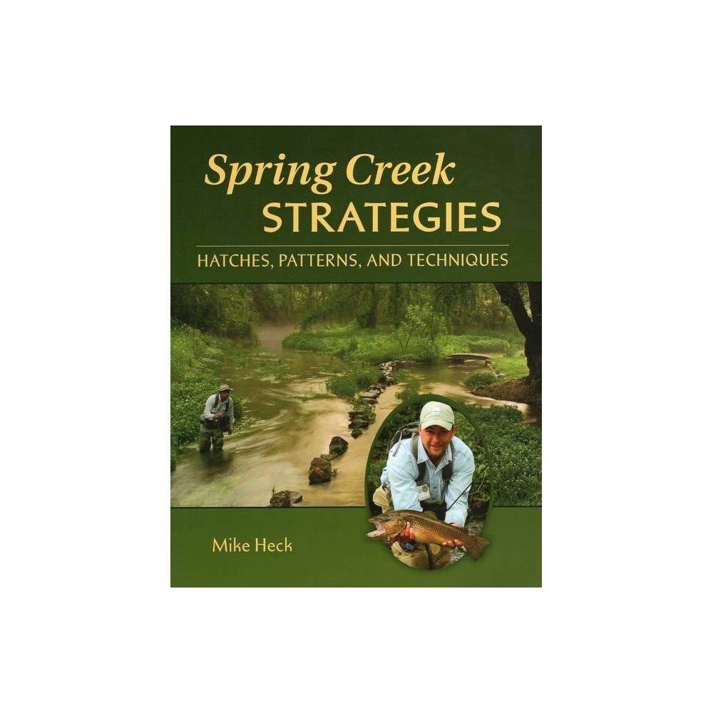 Spring Creek Strategies By Mike Heck Paperback