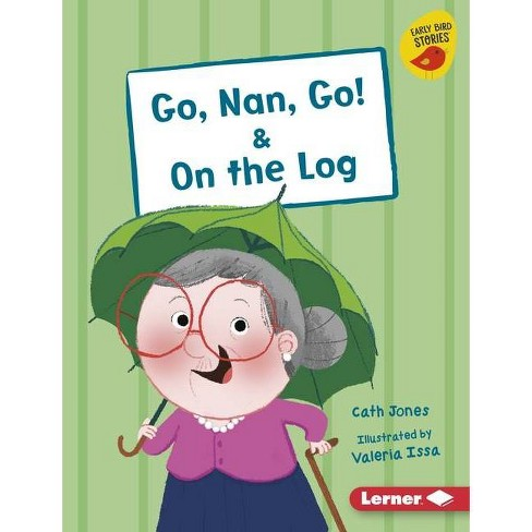 Go, Nan, Go! & on the Log - (Early Bird Readers -- Pink (Early Bird Stories (Tm))) by  Cath Jones - image 1 of 1