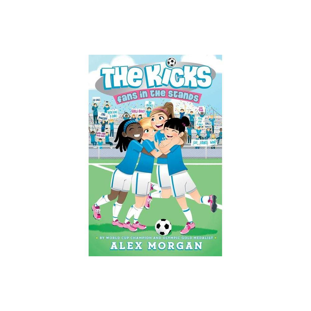 Fans In The Stands Kicks By Alex Morgan Hardcover