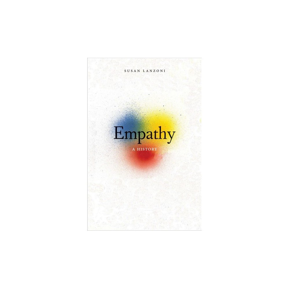 Empathy : A History - by Susan Lanzoni (Hardcover)