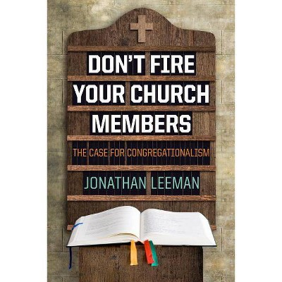 Don't Fire Your Church Members - by  Jonathan Leeman (Paperback)