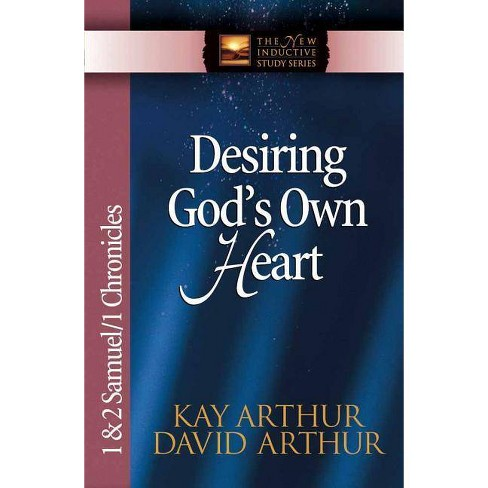 Desiring God's Own Heart - (New Inductive Studies) by  Kay Arthur & David Arthur (Paperback) - image 1 of 1