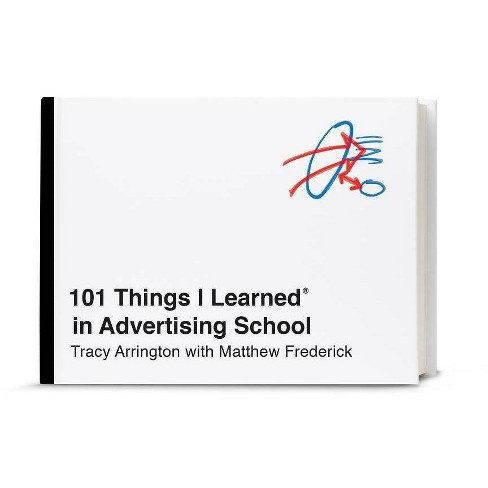 101 Things I Learned(r) in Advertising School - by  Tracy Arrington & Matthew Frederick (Hardcover) - image 1 of 1