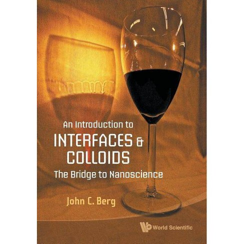 Introduction to Interfaces and Colloids, An: The Bridge to Nanoscience - by  John C Berg (Paperback) - image 1 of 1