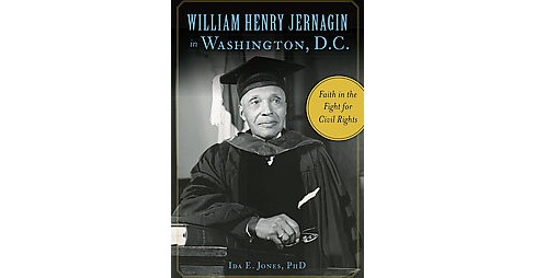 William Henry Jernagin in Washington, D.C. : Faith in the Fight for Civil Rights (Paperback) (Ph.d. Ida - image 1 of 1