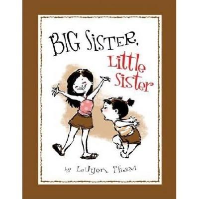 Big Sister, Little Sister - by Leuyen Pham (Hardcover)
