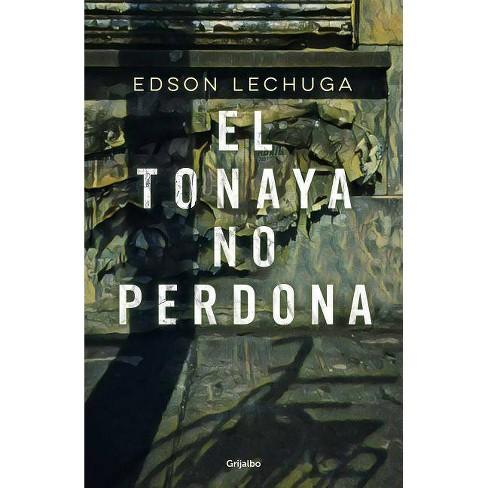 El Tonaya No Perdona / Tonaya Does Not Forgive - by  Edson Lechuga (Paperback) - image 1 of 1