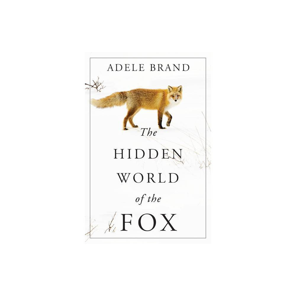 The Hidden World Of The Fox By Adele Brand Hardcover