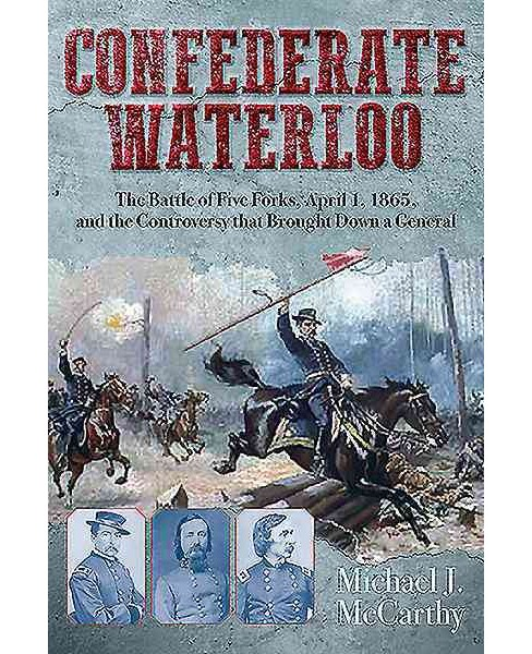 Confederate Waterloo : The Battle of Five Forks, April 1, 1865, and the Controversy that Brought Down a - image 1 of 1
