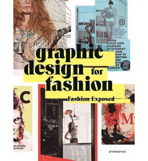 Graphic Design for Fashion : Fashion Exposed: Graphics, Promotion and Advertising / Promocion, - image 1 of 1