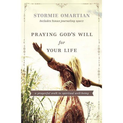 Praying God's Will for Your Life - by  Stormie Omartian (Paperback)