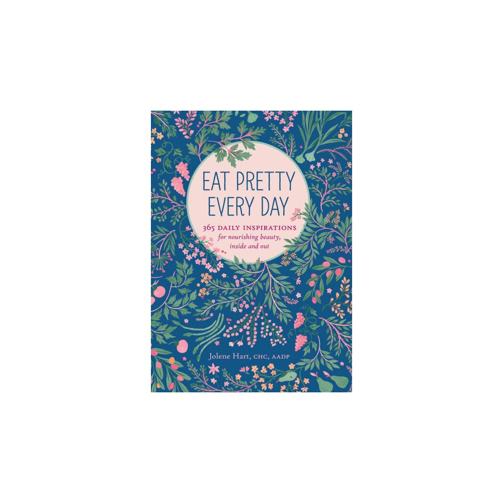 Eat Pretty Every Day : 365 Daily Inspirations for Nourishing Beauty, Inside and Out (Paperback) (Jolene