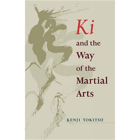 KI and the Way of the Martial Arts - by  Kenji Tokitsu (Paperback) - image 1 of 1