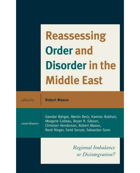 Reassessing Order and Disorder in the Middle East : Regional Imbalance or Disintegration? (Hardcover) - image 1 of 1