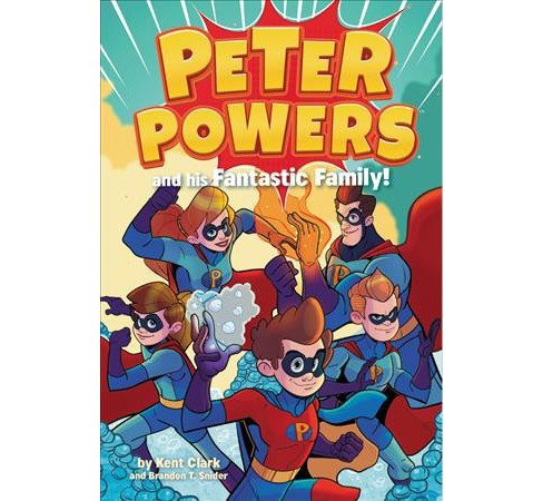 Peter Powers and His Fantastic Family! -  (Peter Powers) by Kent Clark (Paperback) - image 1 of 1