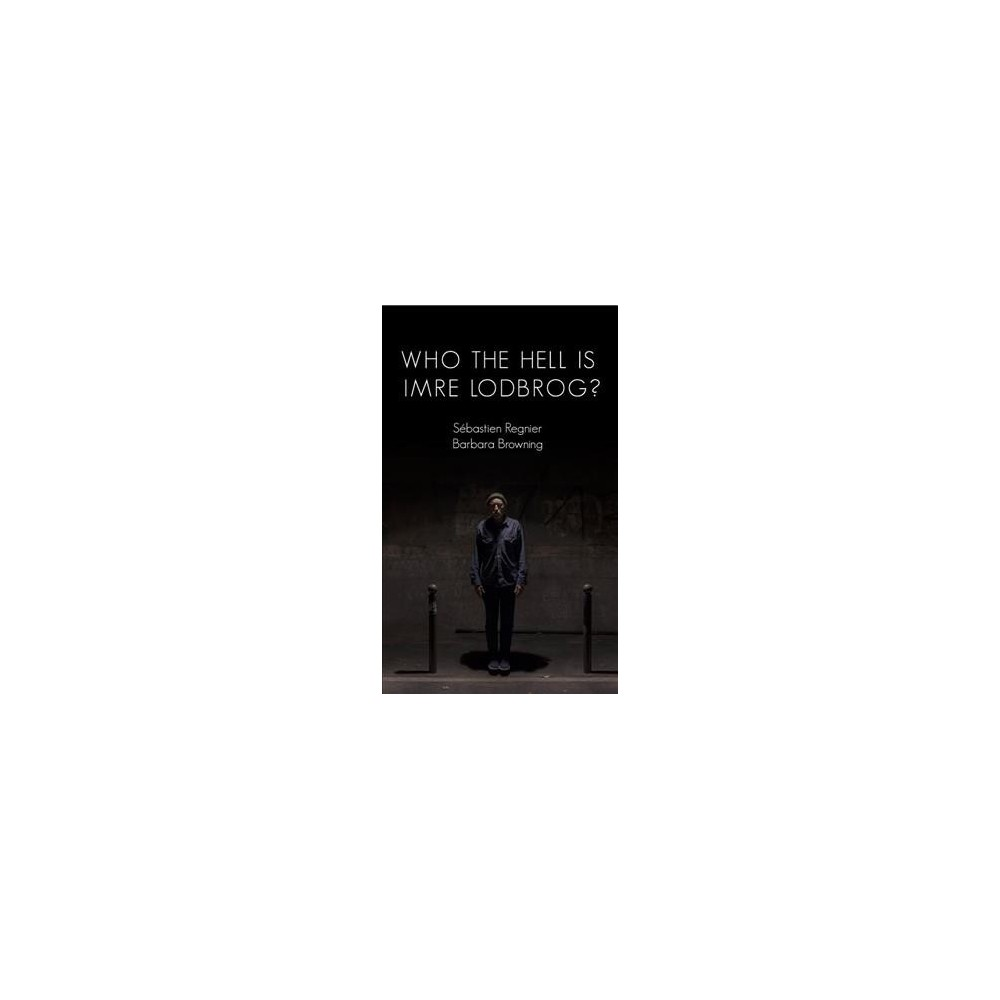 Who the Hell Is Imre Lodbrog? - by Su00e9bastien Ru00e9gnier & Barbara Browning (Paperback)