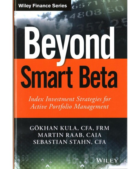 Beyond Smart Beta : Index Investment Strategies for Active Portfolio Management (Hardcover) (Gokhan Kula - image 1 of 1