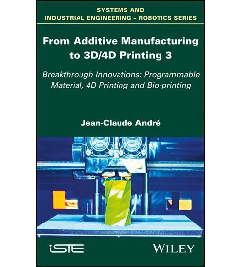 From Additive Manufacturing to 3d/4d Printing : Breakthrough Innovations: Programmable Material, 4d - image 1 of 1