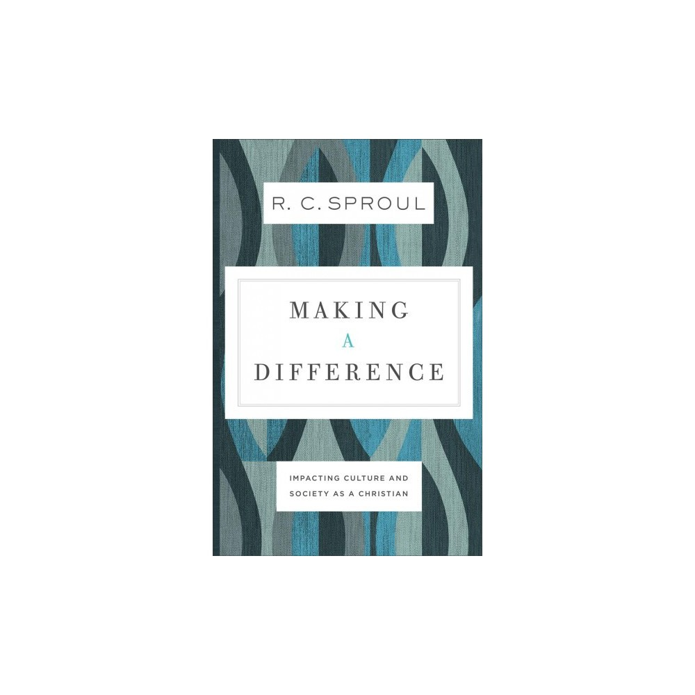 Making a Difference : Impacting Culture and Society As a Christian - by R. C. Sproul (Paperback)